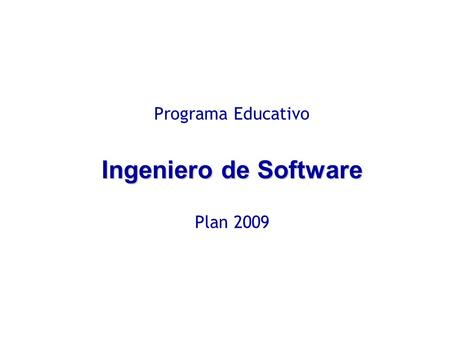 Ingeniero de Software Programa Educativo Ingeniero de Software Plan 2009.