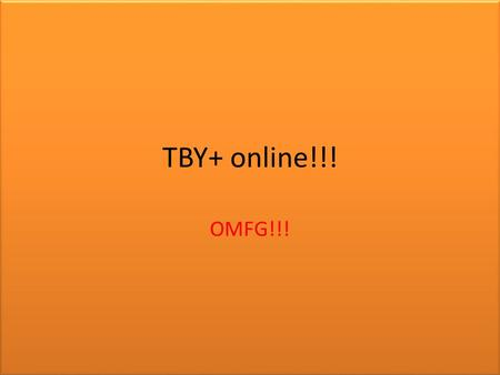 TBY+ online!!! OMFG!!!.