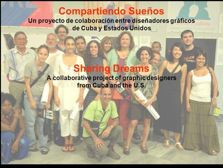 Sharing Dreams A collaborative project of graphic designers from Cuba and the U.S. Compartiendo Sueños Un proyecto de colaboración entre diseñadores gráficos.