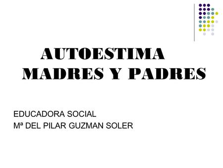 AUTOESTIMA MADRES Y PADRES