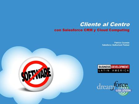 Cliente al Centro con Salesforce CRM y Cloud Computing Patricio Guzmán Salesforce Authorized Partner.