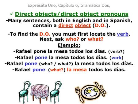 Exprésate Uno, Capítulo 6, Gramática Dos, Direct objects/direct object pronouns -Many sentences, both in English and in Spanish, contain a direct object.