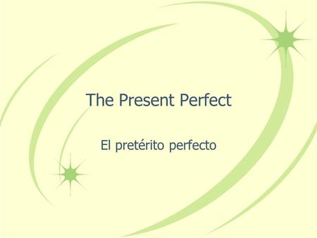 The Present Perfect El pretérito perfecto The Present Perfect In English we form the present perfect tense by combining have or has with the past participle.