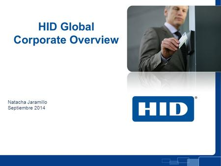 HID Global Corporate Overview Natacha Jaramillo Septiembre 2014 Presentation Title Slide.