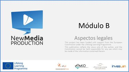 Módulo B Aspectos legales This project has been funded with support from the European Commission under the Lifelong Learning Programme. This publication.