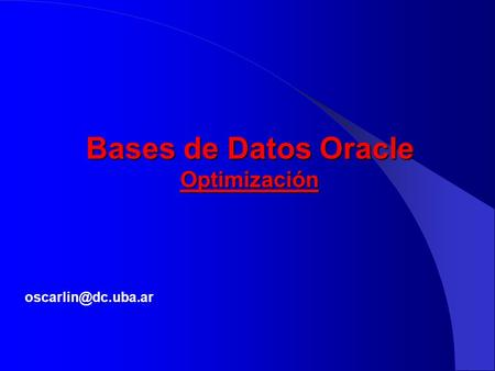 Bases de Datos Oracle Optimización oscarlin@dc.uba.ar.