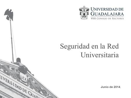 Seguridad en la Red Universitaria Junio de 2014,.
