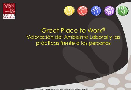 ©2009 Great Place to Work® Institute, Inc. All rights reserved Great Place to Work ® Valoración del Ambiente Laboral y las prácticas frente a las personas.