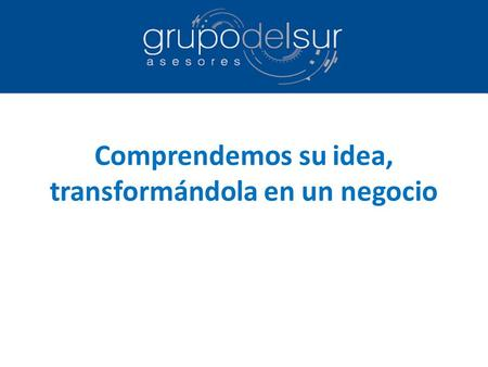 Comprendemos su idea, transformándola en un negocio.