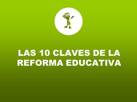 LAS 10 CLAVES DE LA REFORMA EDUCATIVA