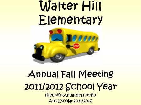 Walter Hill Elementary Annual Fall Meeting 2011/2012 School Year (Reunión Anual del Otoño Año Escolar 2011/2012)