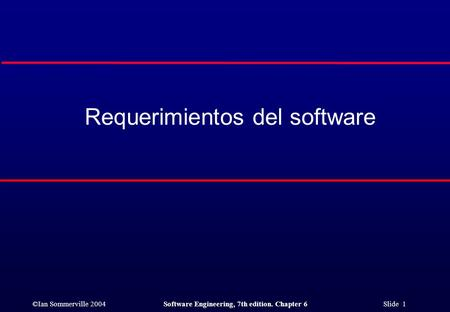 ©Ian Sommerville 2004Software Engineering, 7th edition. Chapter 6 Slide 1 Requerimientos del software.