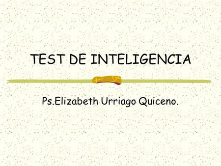 TEST DE INTELIGENCIA Ps.Elizabeth Urriago Quiceno.