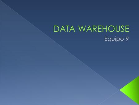 DATA WAREHOUSE Equipo 9.