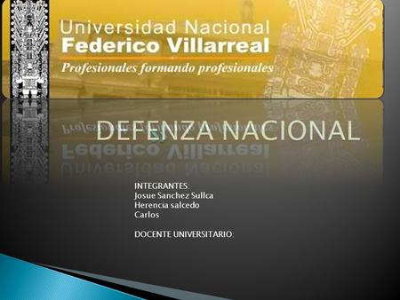 INTEGRANTES: Josue Sanchez Sullca Herencia salcedo Carlos DOCENTE UNIVERSITARIO: