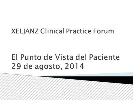 XELJANZ Clinical Practice Forum ‏ El Punto de Vista del Paciente 29 de agosto, 2014.