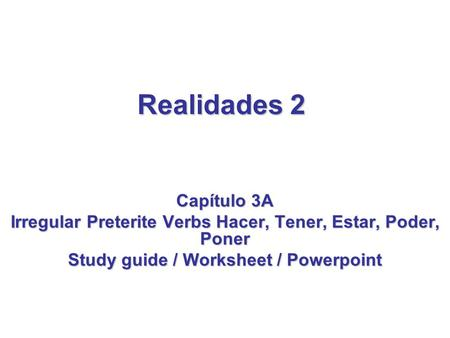 Realidades 2 Capίtulo 3A Irregular Preterite Verbs Hacer, Tener, Estar, Poder, Poner Study guide / Worksheet / Powerpoint.