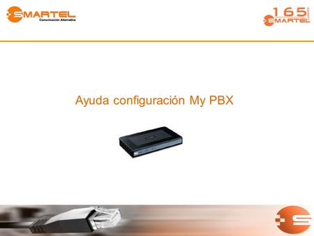 "Ayuda configuración My PBX. MyPBX IP: La central MyPBX viene por defecto con la IP 192.168.5.150, usuario ""admin"" y password ""password"". –Cambiar la IP."