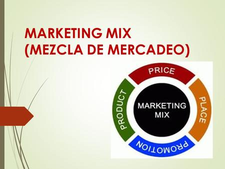 MARKETING MIX (MEZCLA DE MERCADEO). VARIABLES (4 P´S )  P RODUCTO  P RECIO  P ROMOCIÓN  P LAZA.