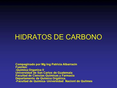 HIDRATOS DE CARBONO Compaginado por Mg Ing Patricia Albarracin