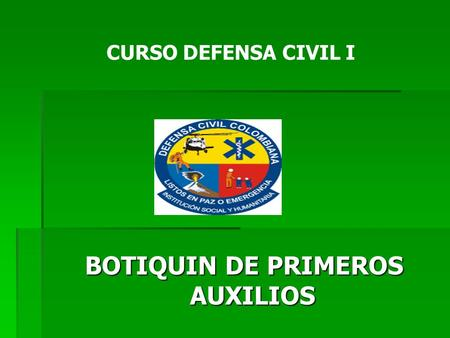 BOTIQUIN DE PRIMEROS AUXILIOS CURSO DEFENSA CIVIL I.