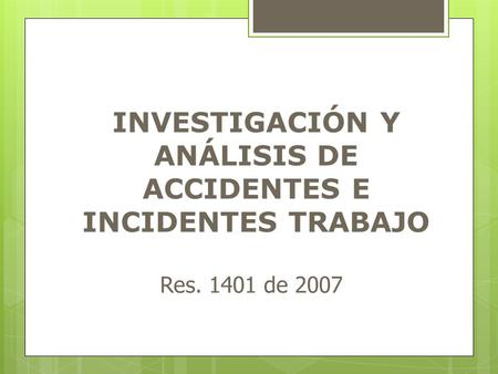 INVESTIGACIÓN Y ANÁLISIS DE ACCIDENTES E INCIDENTES TRABAJO Res. 1401 de 2007.