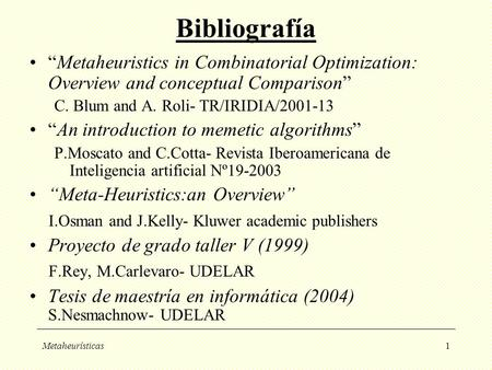 "Metaheurísticas1 Bibliografía ""Metaheuristics in Combinatorial Optimization: Overview and conceptual Comparison"" C. Blum and A. Roli- TR/IRIDIA/2001-13."
