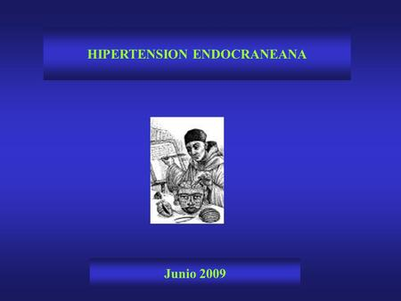 HIPERTENSION ENDOCRANEANA Junio 2009. HEMODINAMIA CEREBRAL El volumen intracraneano promedio es de 1700 ml. Encéfalo 87 % LCR 9 % Sangre 4 %