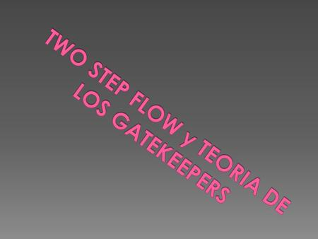 TWO STEP FLOW y TEORIA DE LOS GATEKEEPERS