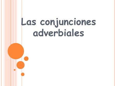 Las conjunciones adverbiales. ESCAPA En caso de que — in case Sin que — without Con tal de que – provided that A menos de que – unless Para que — in order.