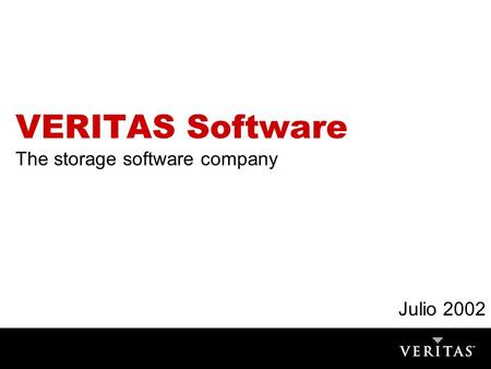 VERITAS Software The storage software company Julio 2002.