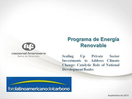 Programa de Energía Renovable Septiembre de 2014 Scaling Up Private Sector Investments to Address Climate Change: Catalytic Role of National Development.