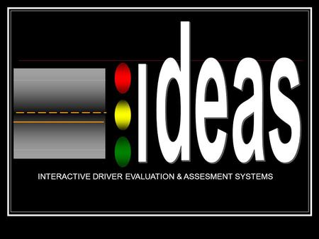 INTERACTIVE DRIVER EVALUATION & ASSESMENT SYSTEMS.