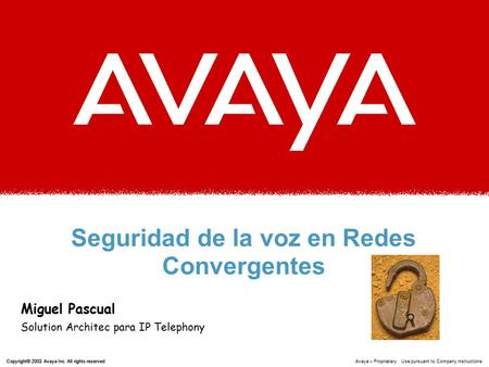 Copyright© 2003 Avaya Inc. All rights reserved Copyright© 2002 Avaya Inc. All rights reserved Avaya – Proprietary Use pursuant to Company instructions.