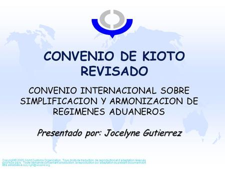 CONVENIO DE KIOTO REVISADO Copyright© 2005 World Customs Organization. Tous droits de traduction, de reproduction et d'adaptation réservés pour tous pays.