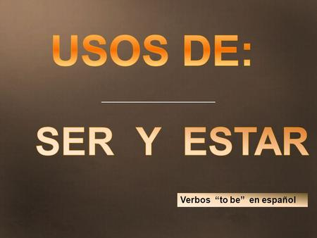 "USOS DE: SER Y ESTAR Verbos ""to be"" en español 1."