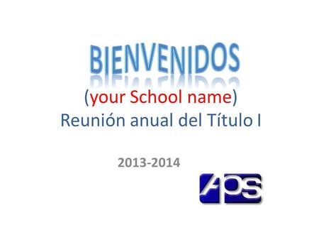 (your School name) Reunión anual del Título I 2013-2014.