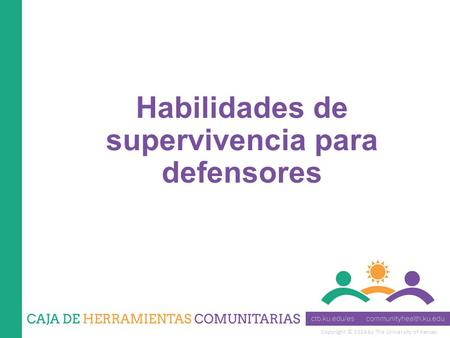 Copyright © 2014 by The University of Kansas Habilidades de supervivencia para defensores.
