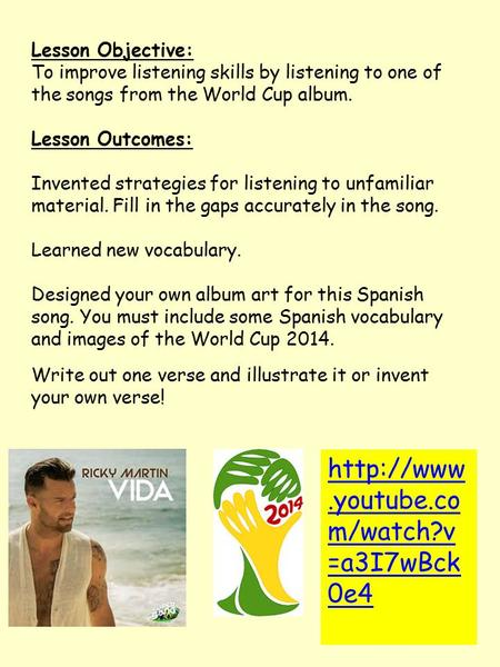 Lesson Objective: To improve listening skills by listening to one of the songs from the World Cup album. Lesson Outcomes: Invented strategies for listening.