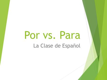 "Por vs. Para La Clase de Español Por y Para  You've probably noticed that there are two ways to express ""for"" in Spanish:  Por  Para  In this PowerPoint,"