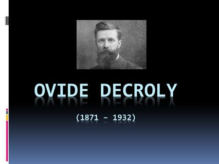 Ovide Decroly (1871 – 1932).
