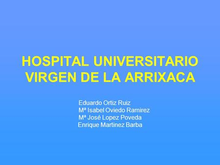 HOSPITAL UNIVERSITARIO VIRGEN DE LA ARRIXACA