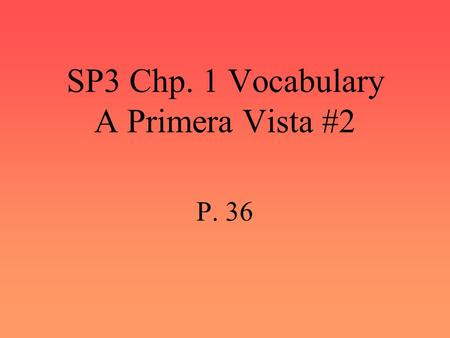 SP3 Chp. 1 Vocabulary A Primera Vista #2 P. 36 tener lugar to take place.