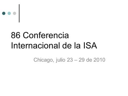 86 Conferencia Internacional de la ISA Chicago, julio 23 – 29 de 2010.