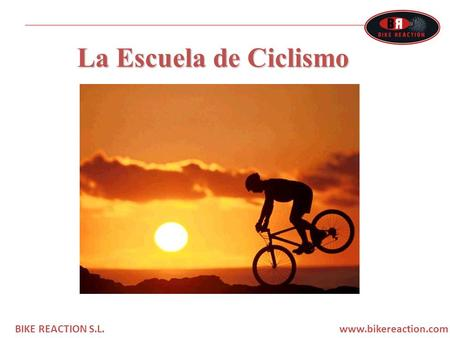 La Escuela de Ciclismo BIKE REACTION S.L. www.bikereaction.com.