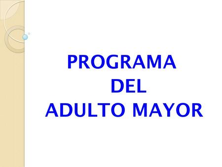 PROGRAMA DEL ADULTO MAYOR.