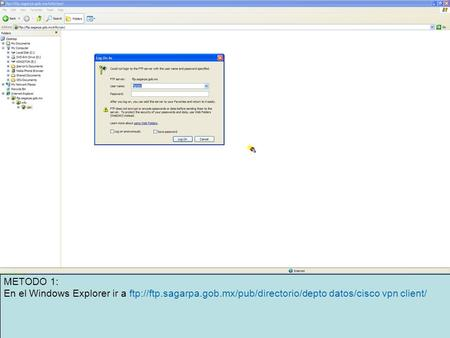 METODO 1: En el Windows Explorer ir a ftp://ftp.sagarpa.gob.mx/pub/directorio/depto datos/cisco vpn client/