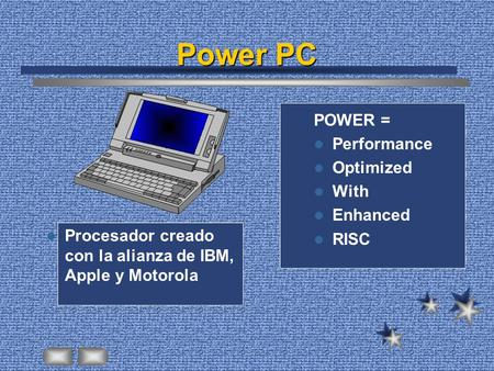 Power PC Procesador creado con la alianza de IBM, Apple y Motorola POWER = Performance Optimized With Enhanced RISC.