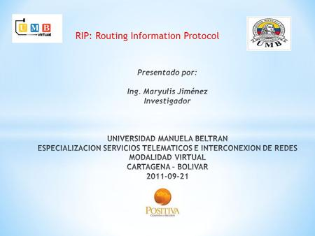RIP: Routing Information Protocol. 193.16.11.0/24 255.255.255.0 esto es 11111111.11111111.11111111.00000000 Bits de red (24) bits host.