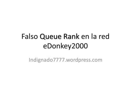 Queue Rank Falso Queue Rank en la red eDonkey2000 Indignado7777.wordpress.com.